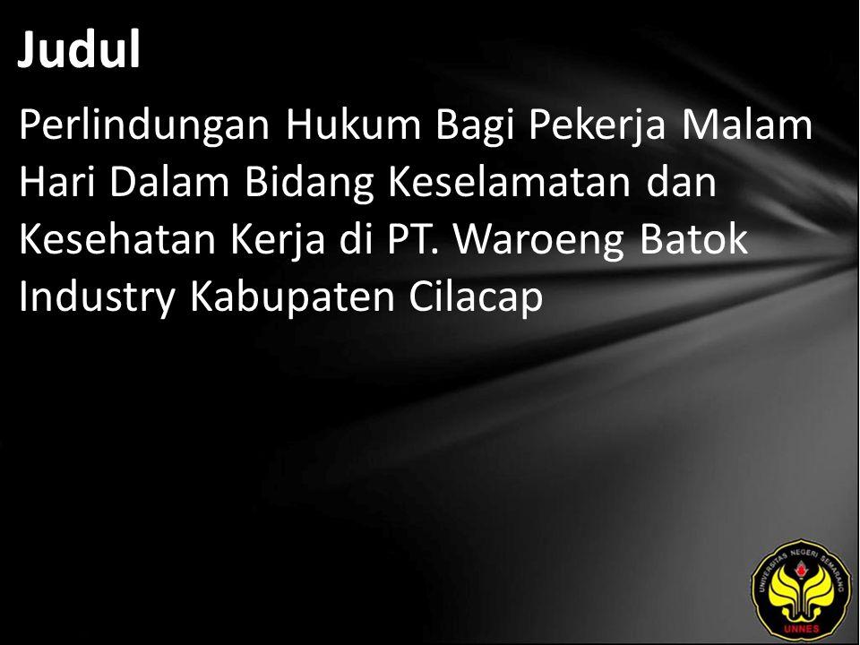 Judul Perlindungan Hukum Bagi Pekerja Malam Hari Dalam Bidang Keselamatan dan Kesehatan Kerja di PT. Waroeng Batok Industry Kabupaten Cilacap