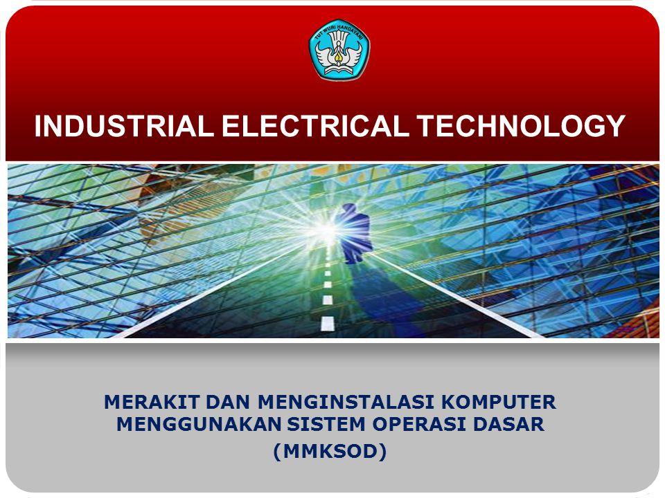 INDUSTRIAL ELECTRICAL TECHNOLOGY MERAKIT DAN MENGINSTALASI KOMPUTER MENGGUNAKAN SISTEM OPERASI DASAR (MMKSOD)
