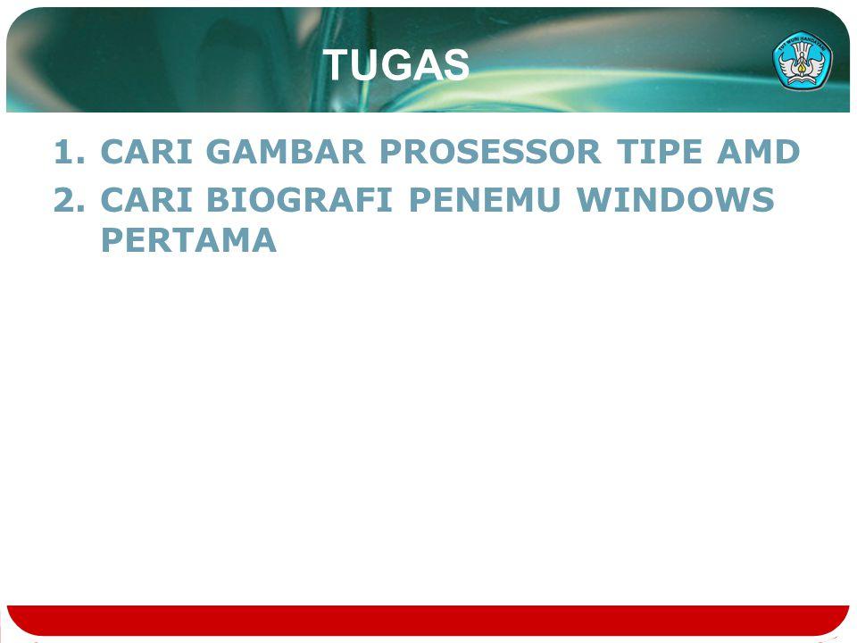 TUGAS 1.CARI GAMBAR PROSESSOR TIPE AMD 2.CARI BIOGRAFI PENEMU WINDOWS PERTAMA
