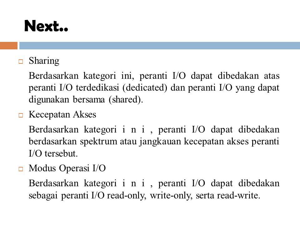  Sharing Berdasarkan kategori ini, peranti I/O dapat dibedakan atas peranti I/O terdedikasi (dedicated) dan peranti I/O yang dapat digunakan bersama