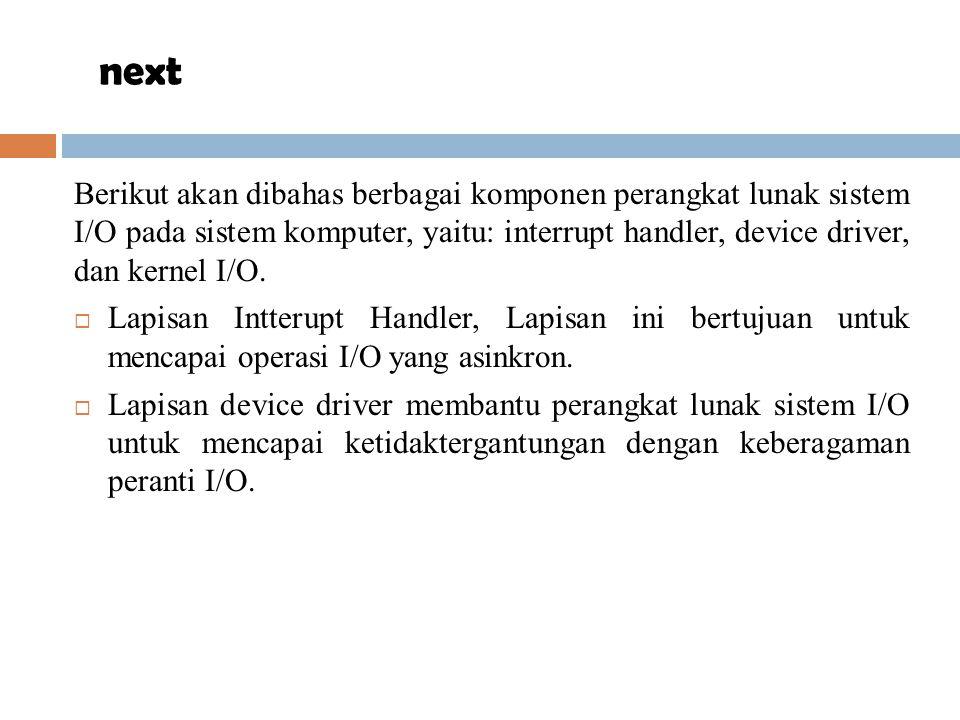 Berikut akan dibahas berbagai komponen perangkat lunak sistem I/O pada sistem komputer, yaitu: interrupt handler, device driver, dan kernel I/O.  Lap