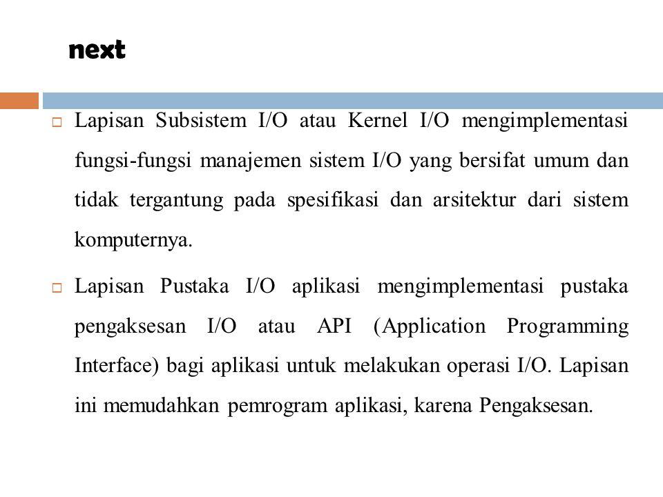  Lapisan Subsistem I/O atau Kernel I/O mengimplementasi fungsi-fungsi manajemen sistem I/O yang bersifat umum dan tidak tergantung pada spesifikasi d