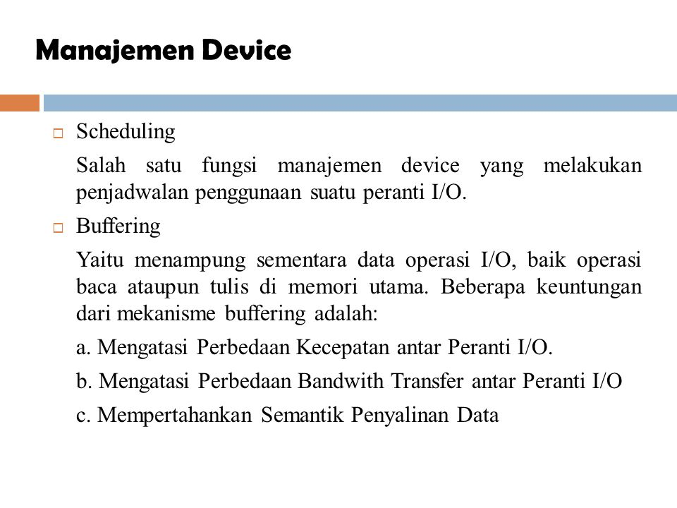  Caching.Secara umum, pengaksesan peranti I/O lebih lambat dibanding pengaksesan memori utama.