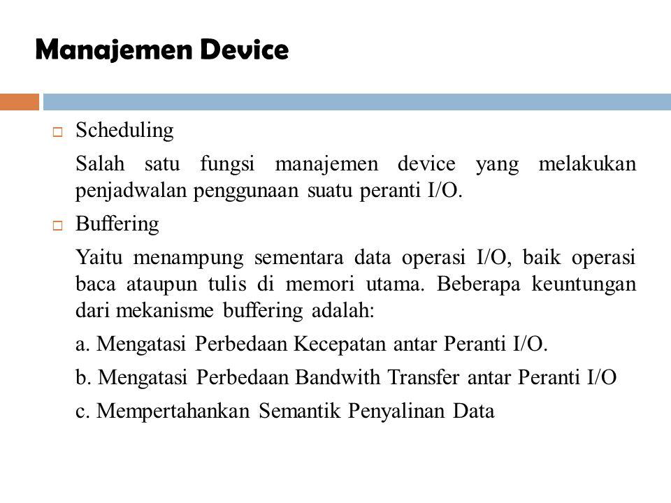  Scheduling Salah satu fungsi manajemen device yang melakukan penjadwalan penggunaan suatu peranti I/O.  Buffering Yaitu menampung sementara data op