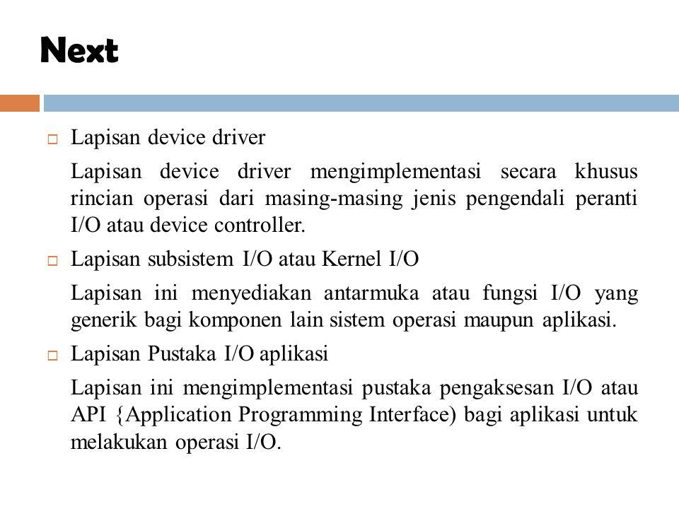  Lapisan device driver Lapisan device driver mengimplementasi secara khusus rincian operasi dari masing-masing jenis pengendali peranti I/O atau devi