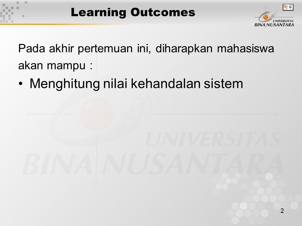 2 Learning Outcomes Pada akhir pertemuan ini, diharapkan mahasiswa akan mampu : Menghitung nilai kehandalan sistem