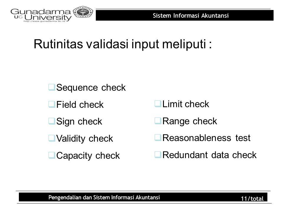 Sistem Informasi Akuntansi Pengendalian dan Sistem Informasi Akuntansi 11/total Rutinitas validasi input meliputi :  Sequence check  Field check  S