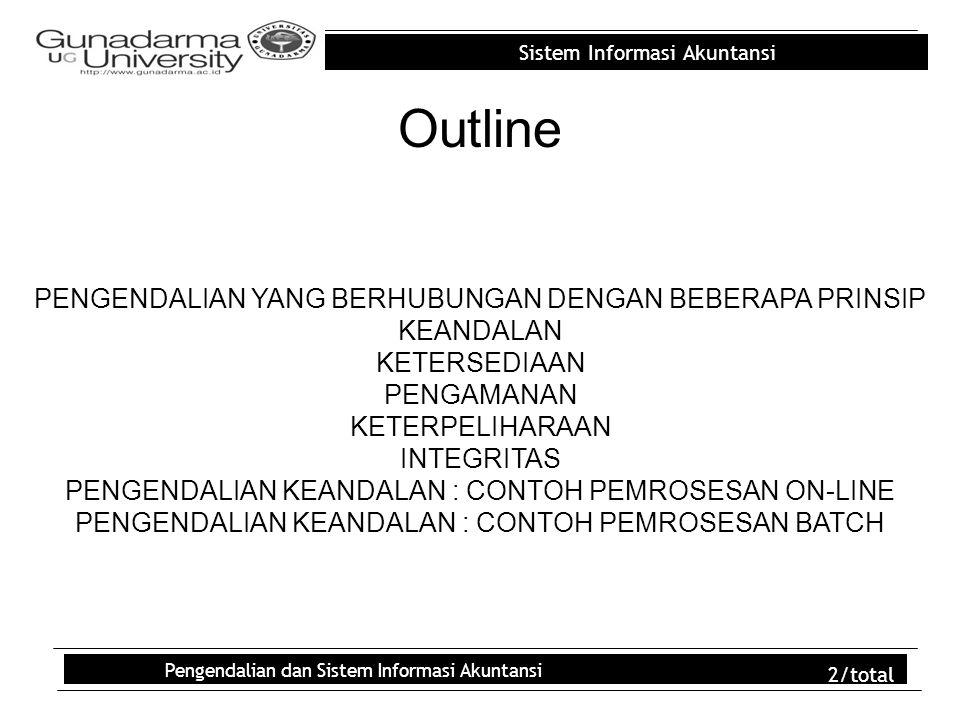 Sistem Informasi Akuntansi Pengendalian dan Sistem Informasi Akuntansi 2/total Outline PENGENDALIAN YANG BERHUBUNGAN DENGAN BEBERAPA PRINSIP KEANDALAN