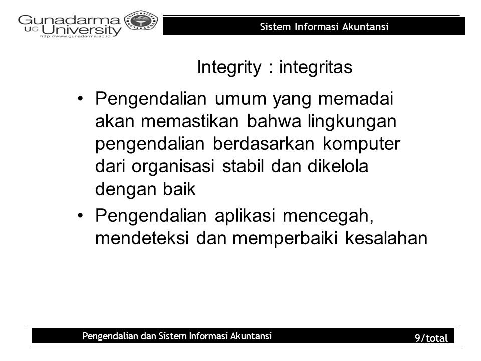 Sistem Informasi Akuntansi Pengendalian dan Sistem Informasi Akuntansi 9/total Integrity : integritas Pengendalian umum yang memadai akan memastikan b