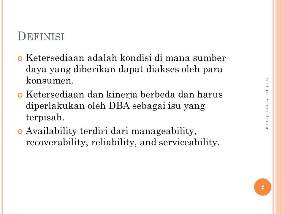 D EFINISI Ketersediaan adalah kondisi di mana sumber daya yang diberikan dapat diakses oleh para konsumen. Ketersediaan dan kinerja berbeda dan harus