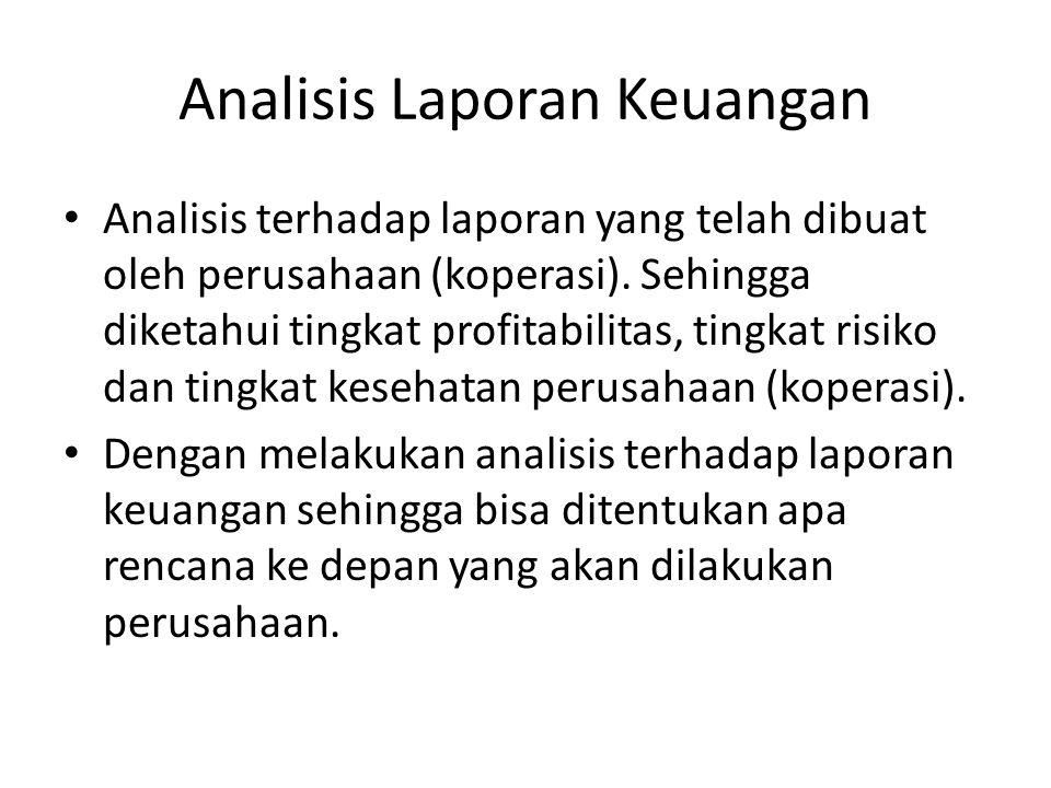 Analisis terhadap laporan yang telah dibuat oleh perusahaan (koperasi). Sehingga diketahui tingkat profitabilitas, tingkat risiko dan tingkat kesehata