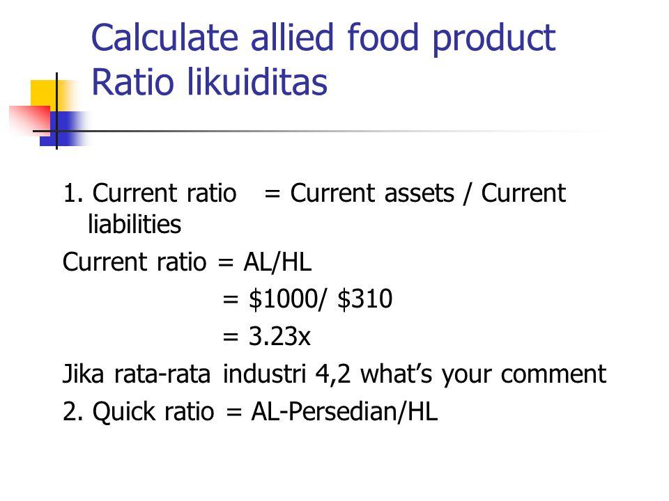 Calculate allied food product Ratio likuiditas 1.