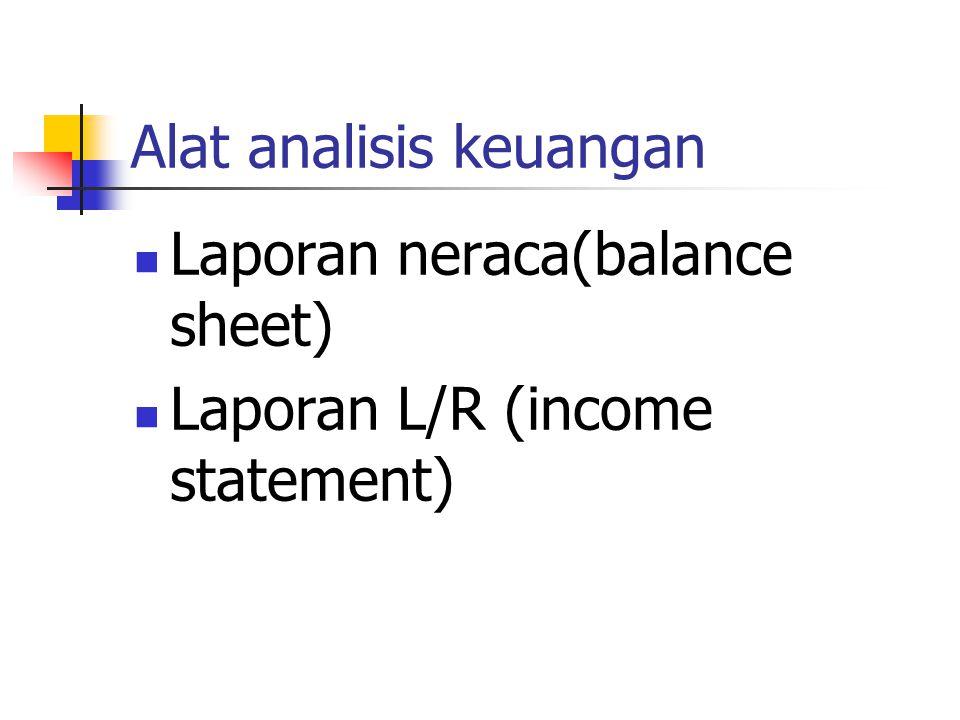 Alat analisis keuangan Laporan neraca(balance sheet) Laporan L/R (income statement)