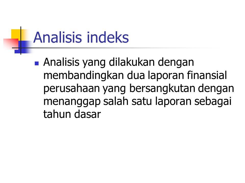 Analisis indeks Analisis yang dilakukan dengan membandingkan dua laporan finansial perusahaan yang bersangkutan dengan menanggap salah satu laporan sebagai tahun dasar