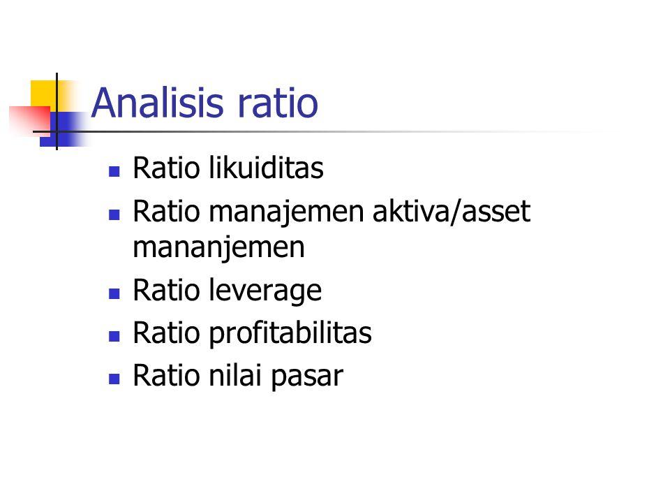 Analisis ratio Ratio likuiditas Ratio manajemen aktiva/asset mananjemen Ratio leverage Ratio profitabilitas Ratio nilai pasar