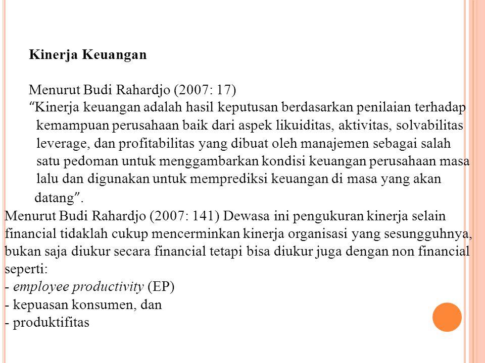 """Kinerja Keuangan Menurut Budi Rahardjo (2007: 17) """" Kinerja keuangan adalah hasil keputusan berdasarkan penilaian terhadap kemampuan perusahaan baik d"""
