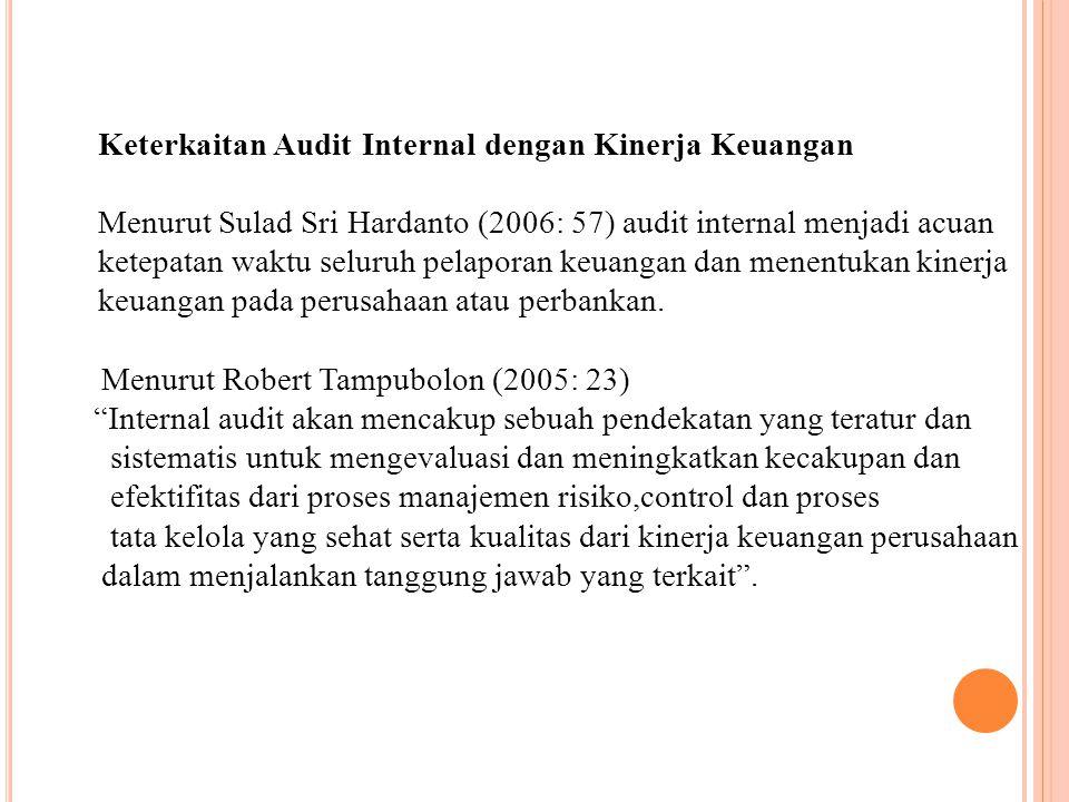 Keterkaitan Audit Internal dengan Kinerja Keuangan Menurut Sulad Sri Hardanto (2006: 57) audit internal menjadi acuan ketepatan waktu seluruh pelaporan keuangan dan menentukan kinerja keuangan pada perusahaan atau perbankan.