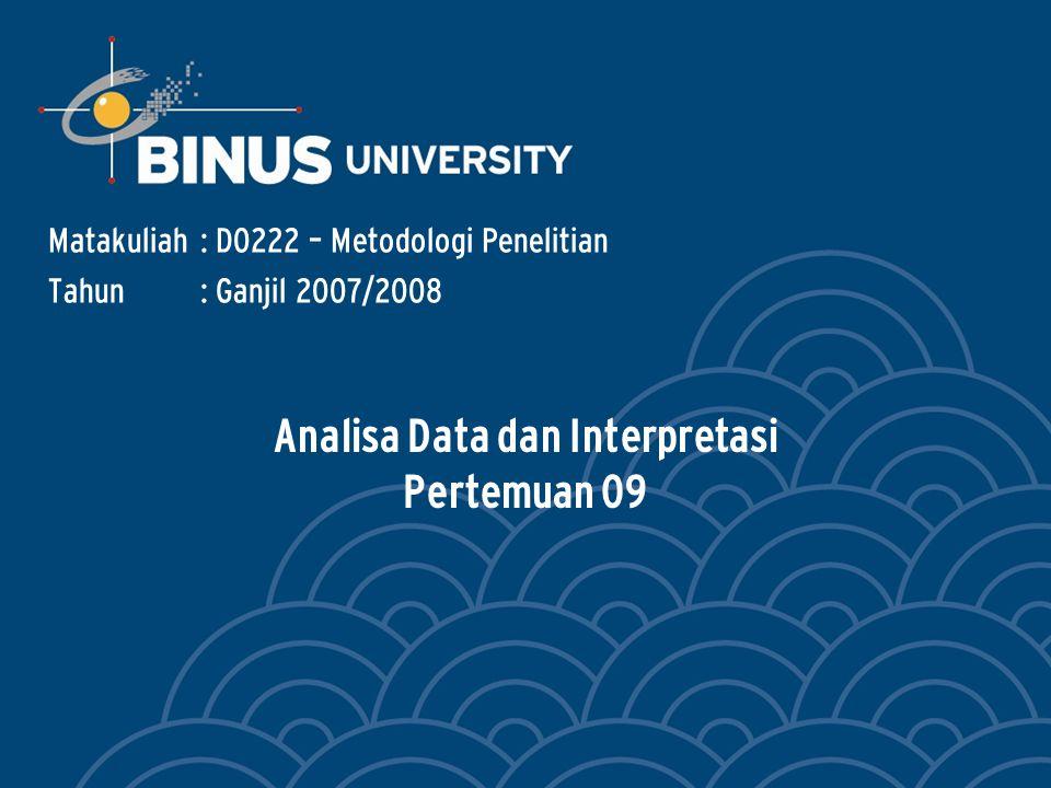 Bina Nusantara ANALISA & INTEPRETASI DATA Analisadata: – Terhadap data yang telah diolah (editing, kodeing, blank responses, dll) kemudian dilakukan perhitungan-perhitungan statistik untuk dianalisa.