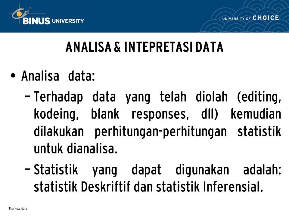 Bina Nusantara ANALISA & INTEPRETASI DATA Analisadata: – Terhadap data yang telah diolah (editing, kodeing, blank responses, dll) kemudian dilakukan p