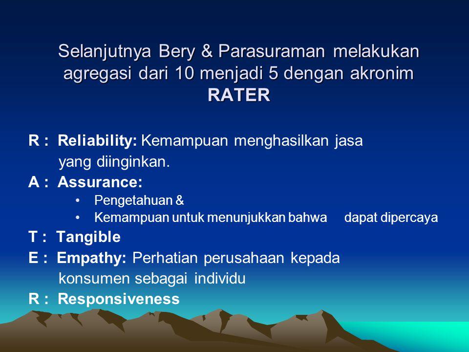 Selanjutnya Bery & Parasuraman melakukan agregasi dari 10 menjadi 5 dengan akronim RATER R : Reliability: Kemampuan menghasilkan jasa yang diinginkan.