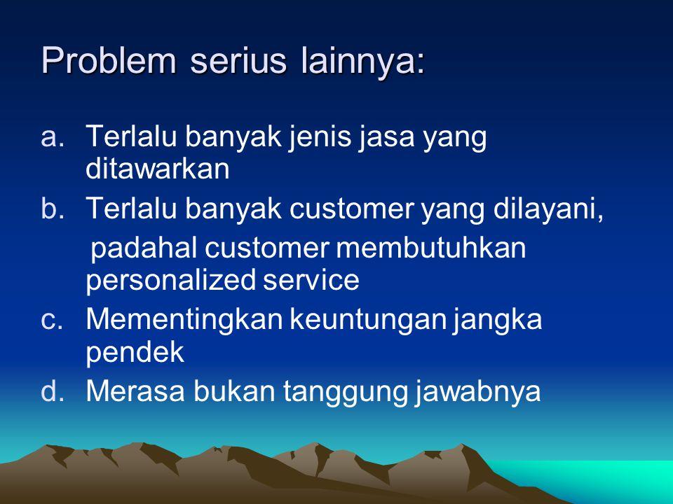 Perbaikan service quality: a.Identifikasi dimensi kualitas b.Identifikasi posisi pesaing pada setiap dimensi kualitas c.Managing customer expectation: mengetahui customer Expectation, tidak over promise, berusaha memenuhinya.