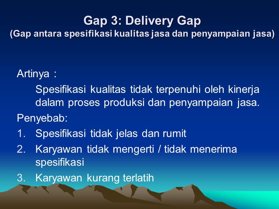Gap 4 : Communication Gap (Gap antara penyampaian jasa dan komunikasi eksternal) Artinya : janji-janji yang disampaikan melalui aktivitas komunikasi pemasaran tidak konsisten dengan jasa yang disampaikan kepada para pelanggan.