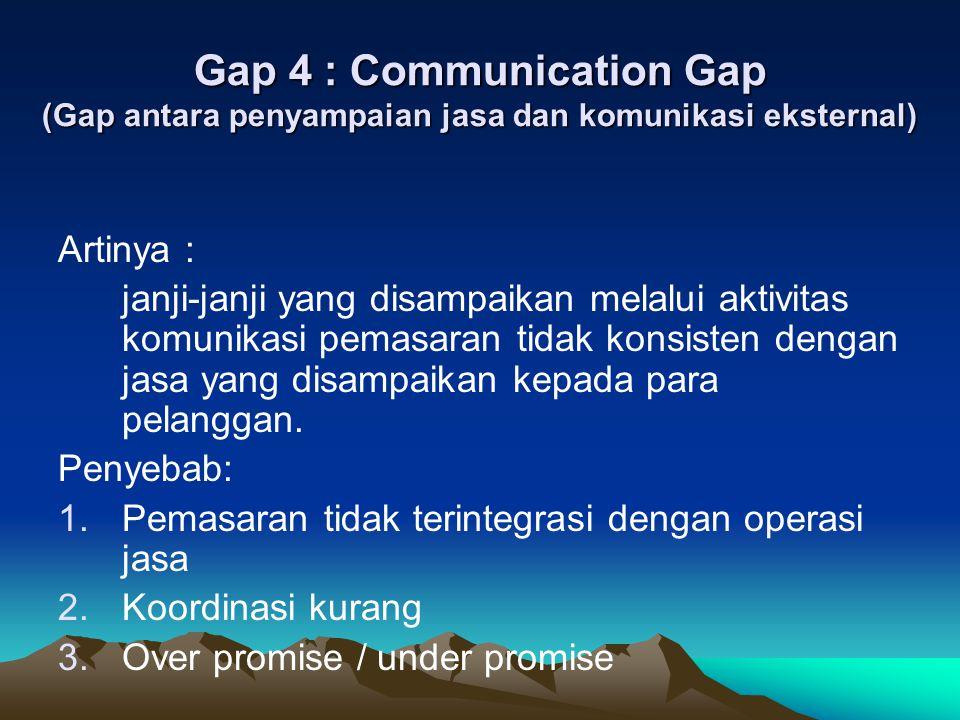Gap 5 : Service Gap (Gap antara jasa yang dipersepsikan dan jasa yang diharapkan) Artinya : jasa yang dipersepsikan tidak konsisten dengan jasa yang diharapkan.