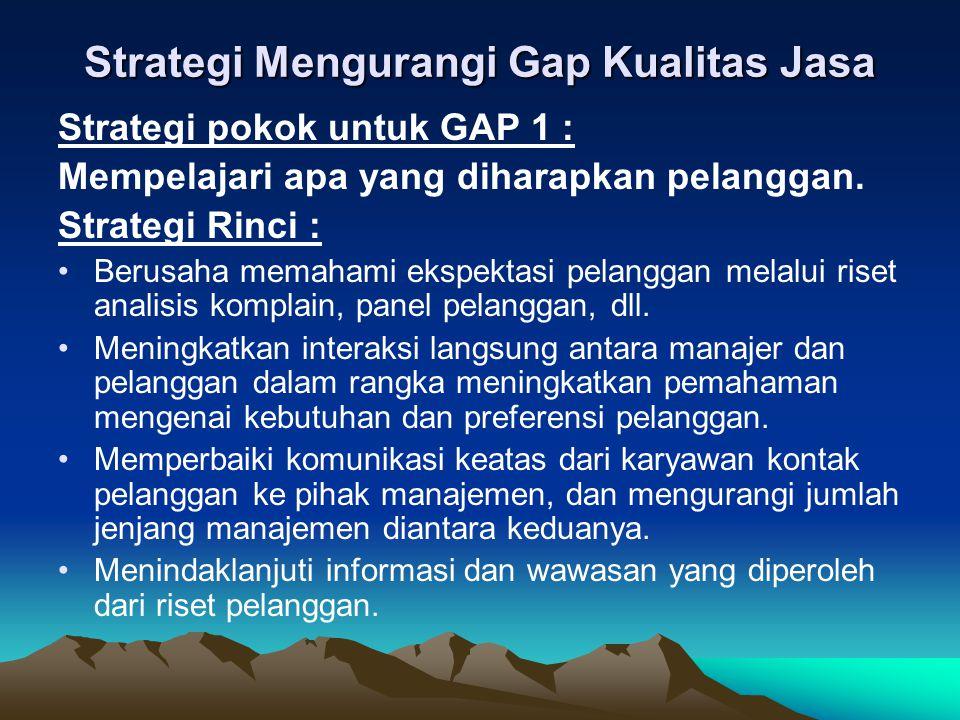 Strategi pokok untuk GAP 2 : Menyusun standar kualitas jasa yang tepat dan jelas Strategi Rinci : Memastikan bahwa manajemen puncak menunjukkan komitmen konsisten pada kualitas berdasarkan pada sudut pandang pelanggan.