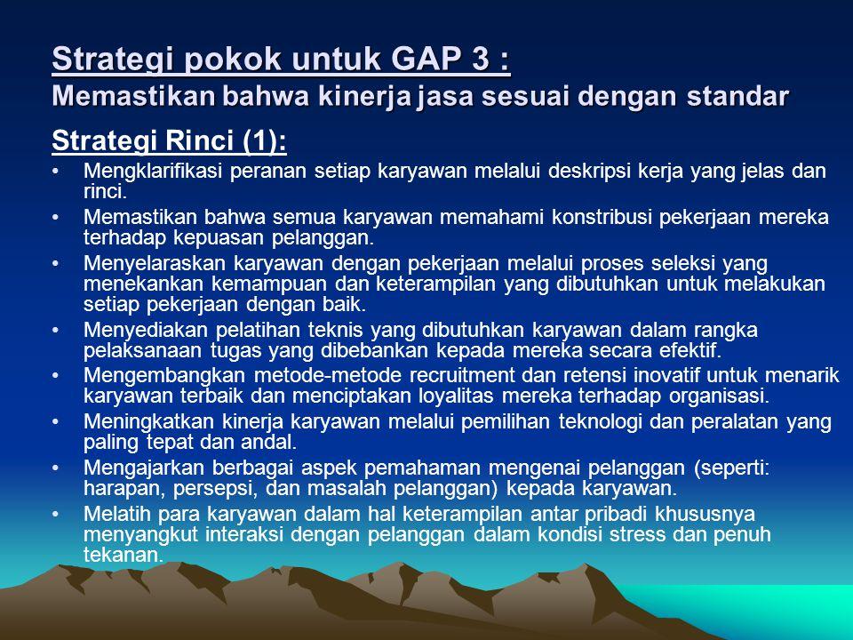 Strategi pokok untuk GAP 3 : Memastikan bahwa kinerja jasa sesuai dengan standar Strategi Rinci (2): Menghilangkan konflik peran diantara para karyawan dengan melibatkan mereka dalam proses penetapan standar.