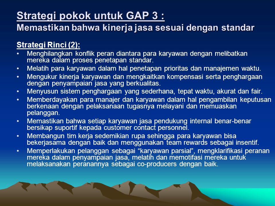 Strategi pokok untuk GAP 4 : Memastikan bahwa penyampaian jasa sesuai dengan janji yang diberikan Strategi Rinci : Mengumpulkan masukan dari karyawan operasional sewaktu iklan baru sedang dibuat.