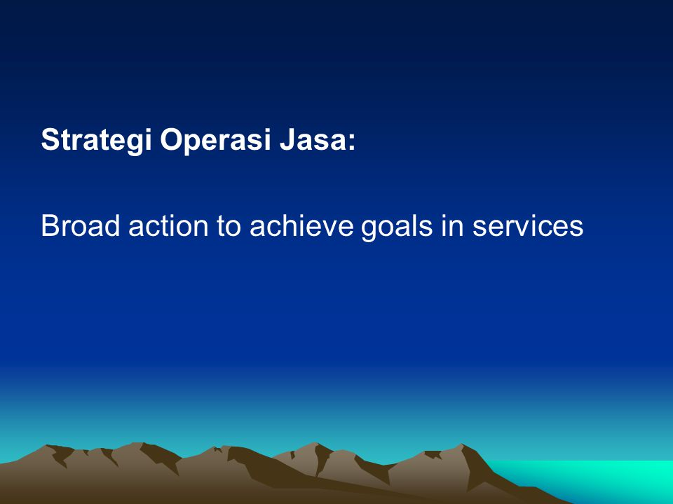 Strategi Operasi Jasa: Broad action to achieve goals in services