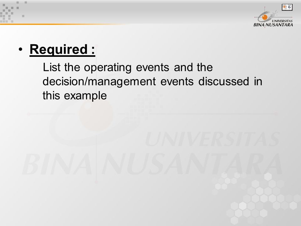 Required : List the operating events and the decision/management events discussed in this example