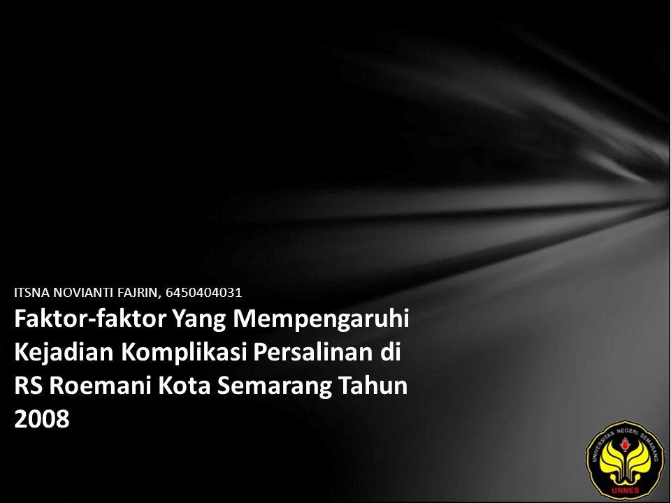 ITSNA NOVIANTI FAJRIN, 6450404031 Faktor-faktor Yang Mempengaruhi Kejadian Komplikasi Persalinan di RS Roemani Kota Semarang Tahun 2008