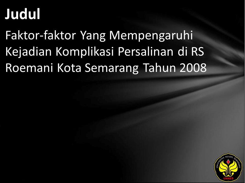 Judul Faktor-faktor Yang Mempengaruhi Kejadian Komplikasi Persalinan di RS Roemani Kota Semarang Tahun 2008