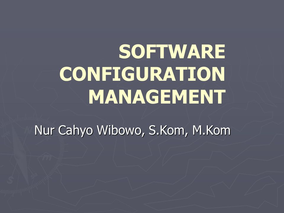 SOFTWARE CONFIGURATION MANAGEMENT Nur Cahyo Wibowo, S.Kom, M.Kom