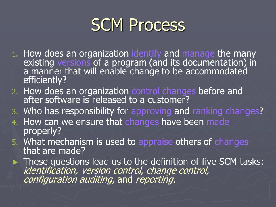SCM Process 1. 1. How does an organization identify and manage the many existing versions of a program (and its documentation) in a manner that will e