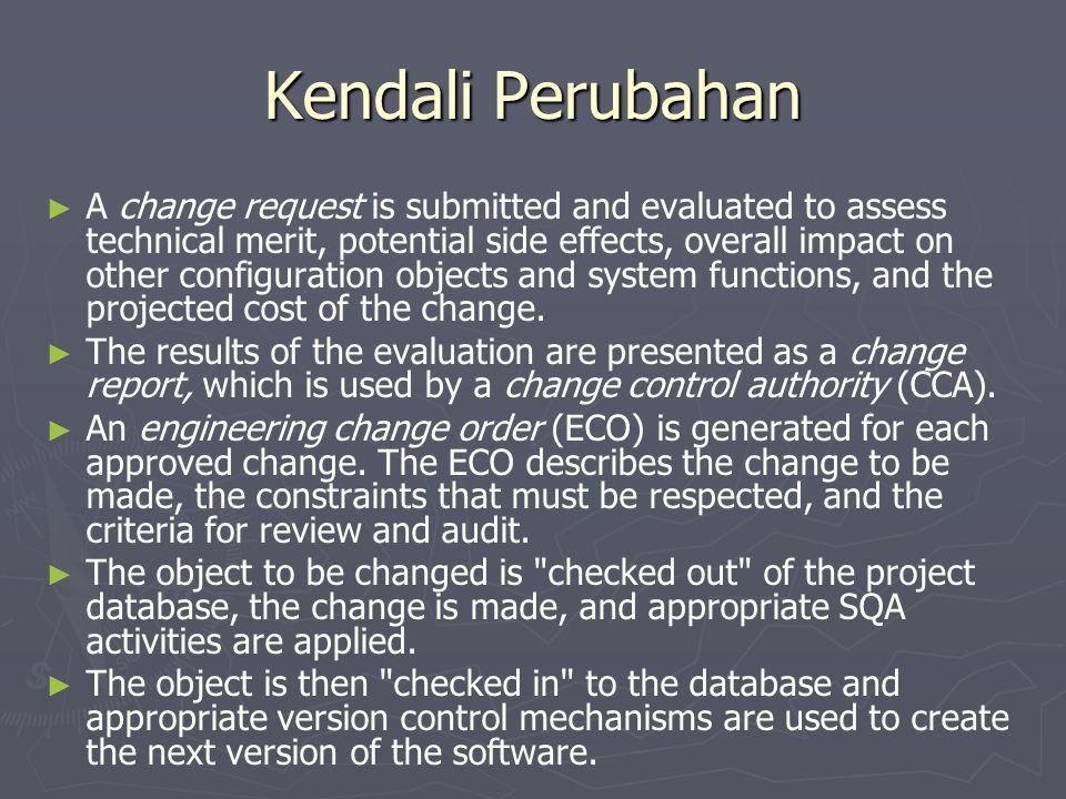 Kendali Perubahan ► ► A change request is submitted and evaluated to assess technical merit, potential side effects, overall impact on other configura