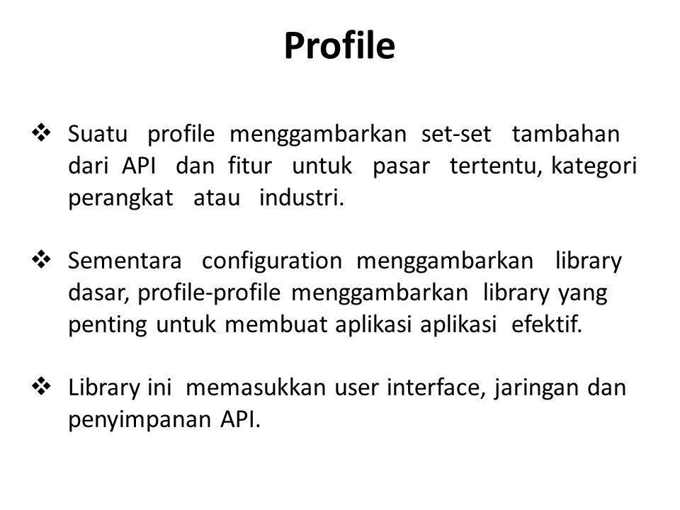 Profile  Suatu profile menggambarkan set-set tambahan dari API dan fitur untuk pasar tertentu, kategori perangkat atau industri.  Sementara configur