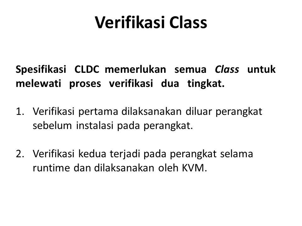 Verifikasi Class Spesifikasi CLDC memerlukan semua Class untuk melewati proses verifikasi dua tingkat. 1.Verifikasi pertama dilaksanakan diluar perang