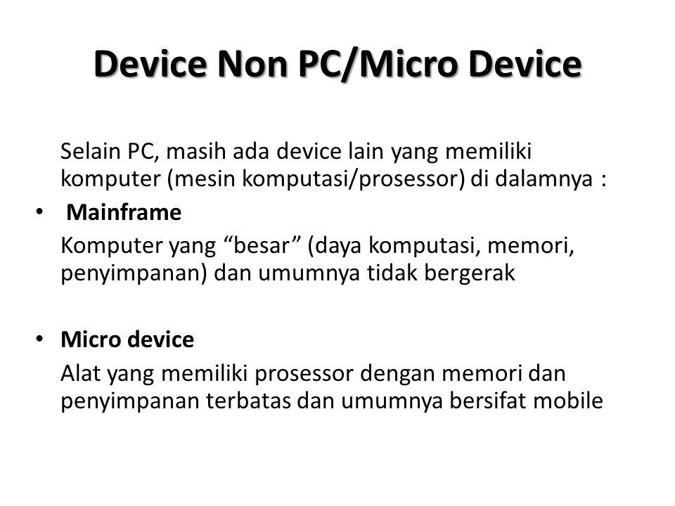 "Device Non PC/Micro Device Selain PC, masih ada device lain yang memiliki komputer (mesin komputasi/prosessor) di dalamnya : Mainframe Komputer yang """