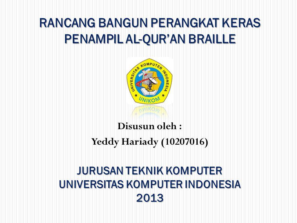 Disusun oleh : Yeddy Hariady (10207016) JURUSAN TEKNIK KOMPUTER UNIVERSITAS KOMPUTER INDONESIA 2013 RANCANG BANGUN PERANGKAT KERAS PENAMPIL AL-QUR'AN