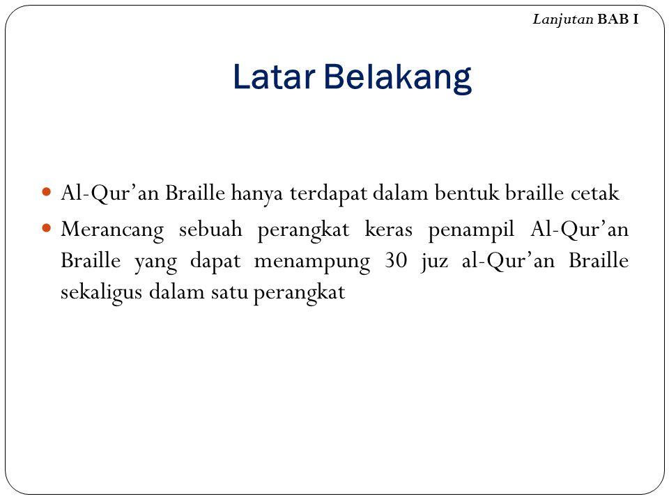 Latar Belakang Al-Qur'an Braille hanya terdapat dalam bentuk braille cetak Merancang sebuah perangkat keras penampil Al-Qur'an Braille yang dapat mena