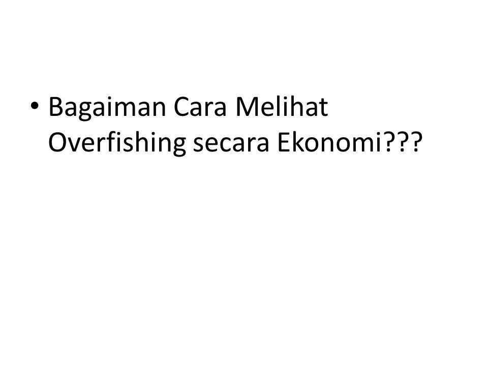 Bagaiman Cara Melihat Overfishing secara Ekonomi???