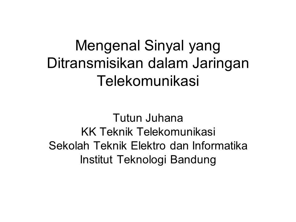 Mengenal Sinyal yang Ditransmisikan dalam Jaringan Telekomunikasi Tutun Juhana KK Teknik Telekomunikasi Sekolah Teknik Elektro dan Informatika Institu