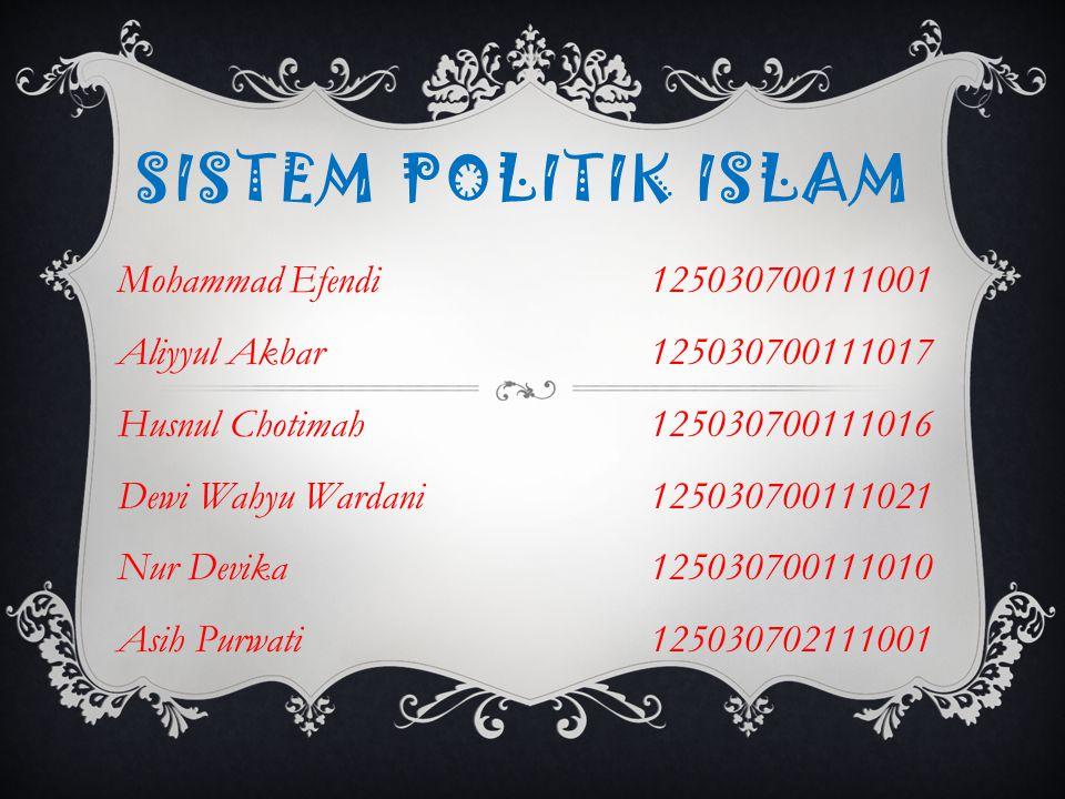 SISTEM POLITIK ISLAM Mohammad Efendi125030700111001 Aliyyul Akbar125030700111017 Husnul Chotimah125030700111016 Dewi Wahyu Wardani125030700111021 Nur