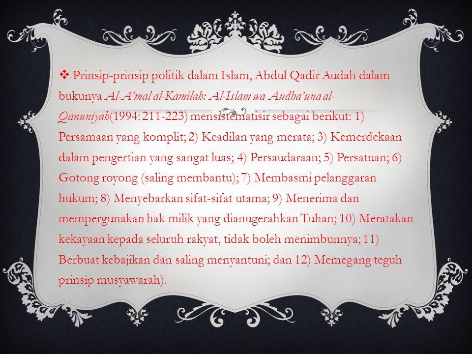 Prinsip-prinsip politik dalam Islam, Abdul Qadir Audah dalam bukunya Al-A'mal al-Kamilah: Al-Islam wa Audha'una al- Qanuniyah(1994: 211-223) mensist