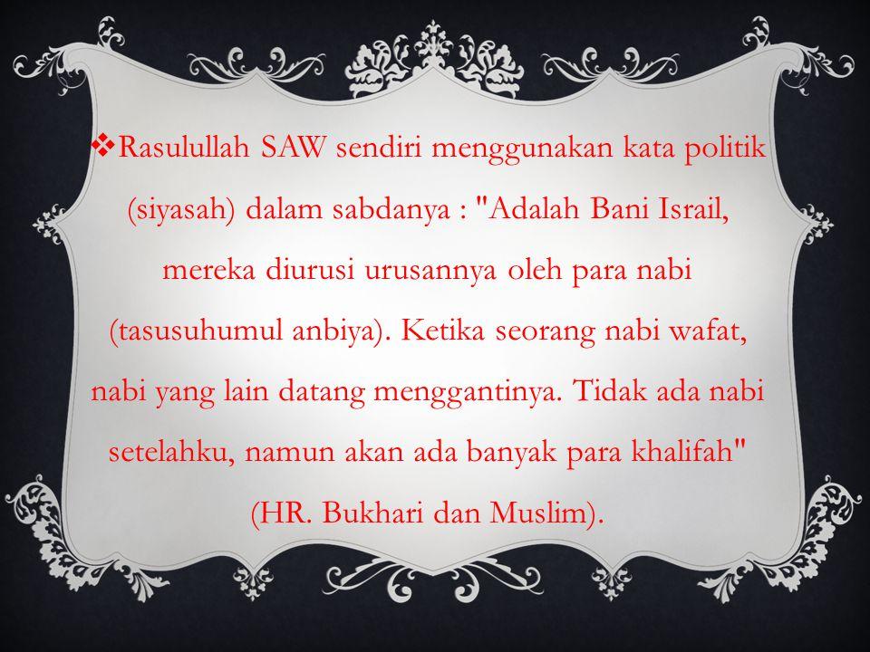  Rasulullah SAW sendiri menggunakan kata politik (siyasah) dalam sabdanya :