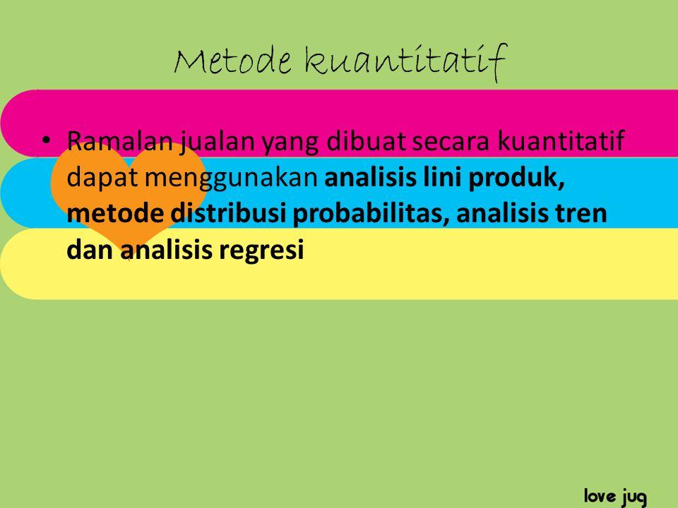 Metode kuantitatif Ramalan jualan yang dibuat secara kuantitatif dapat menggunakan analisis lini produk, metode distribusi probabilitas, analisis tren