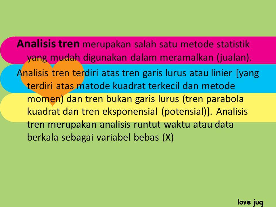 Analisis tren merupakan salah satu metode statistik yang mudah digunakan dalam meramalkan (jualan). Analisis tren terdiri atas tren garis lurus atau l
