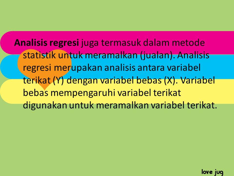 Analisis regresi juga termasuk dalam metode statistik untuk meramalkan (jualan). Analisis regresi merupakan analisis antara variabel terikat (Y) denga